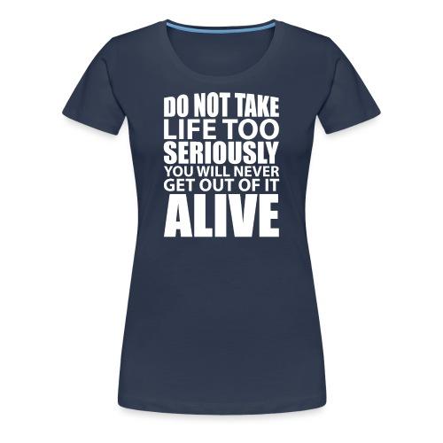 do not take life too seriously - Premium T-skjorte for kvinner
