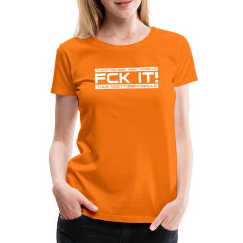 FCK IT! Tulin moottoripyörällä - Naisten premium t-paita
