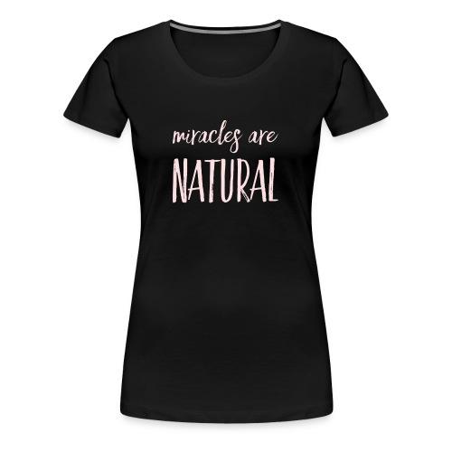 Daniela Elia Design - Miracles are natural - Frauen Premium T-Shirt