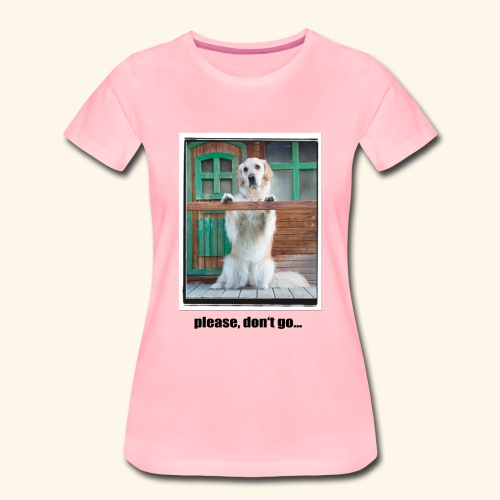please, don't go... - Frauen Premium T-Shirt