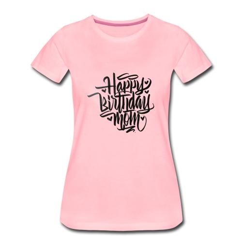 happy birthday mom - T-shirt Premium Femme