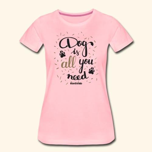 DOG IS ALL YOU NEED - Maglietta Premium da donna