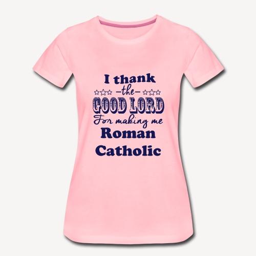 Thank God Roman Catholic - Women's Premium T-Shirt