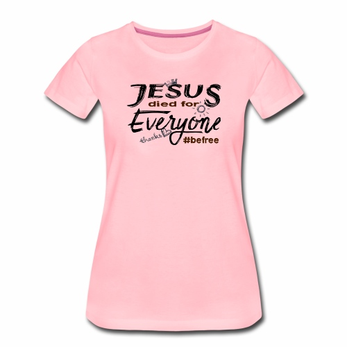 Jesus died for Everyone scwarz - Frauen Premium T-Shirt