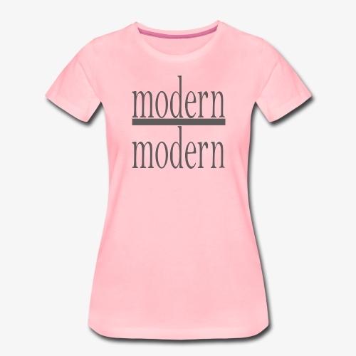 ➤ Modern Modern - 100% Qualität und Style - Frauen Premium T-Shirt