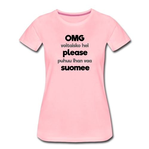 OMG please puhutaa suomee, musta - Naisten premium t-paita