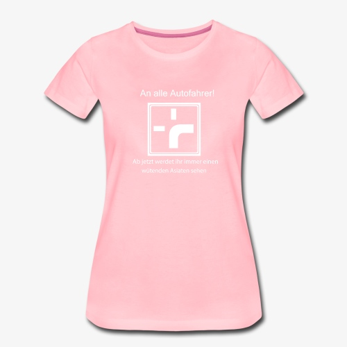 24c24cd5d0c392 Lustige T-Shirt Sprüche An alle Autofahrer - Frauen Premium T-Shirt