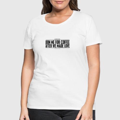 COFFEE - Dame premium T-shirt