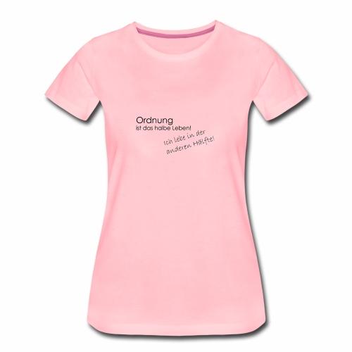 Ordnung ist nicht alles - Frauen Premium T-Shirt