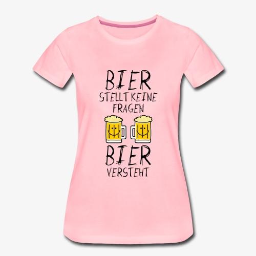 Bier versteht ! - Frauen Premium T-Shirt