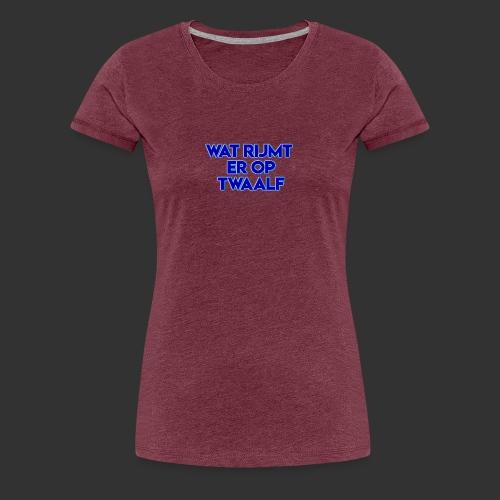 wat rijmt er op twaalf - Vrouwen Premium T-shirt