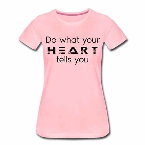 Haz lo que tu corazón te dice - Camiseta premium mujer