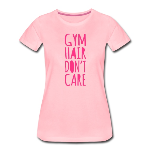 Gym Hair, Don't Care - Frauen Premium T-Shirt