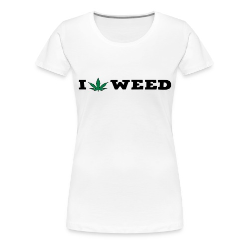 I LOVE WEED - Women's Premium T-Shirt