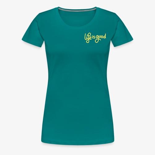 Life is Good - Vrouwen Premium T-shirt