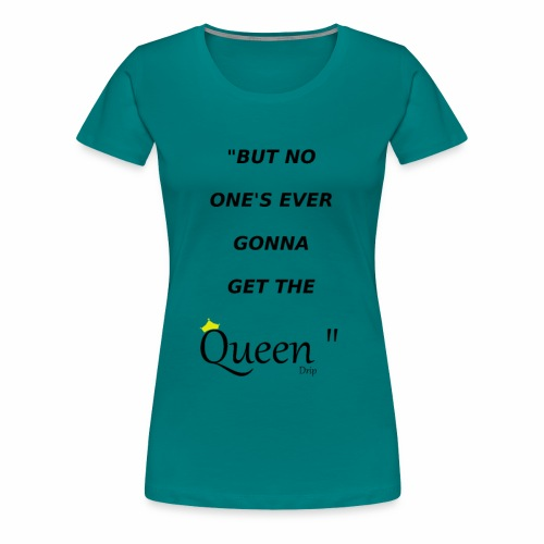 DRIP QUEEN EDITION - Women's Premium T-Shirt