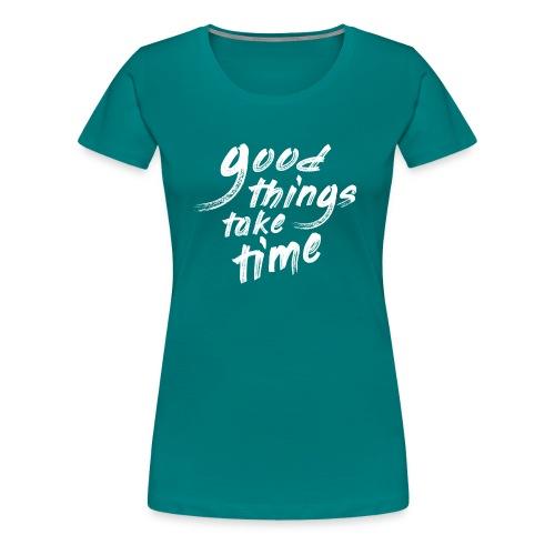 Good things take time 2B - Maglietta Premium da donna