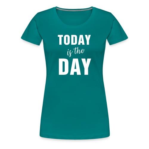 Today is the day1B - Maglietta Premium da donna