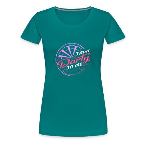 Talk Darty To Me Tee Design gift idea - Women's Premium T-Shirt