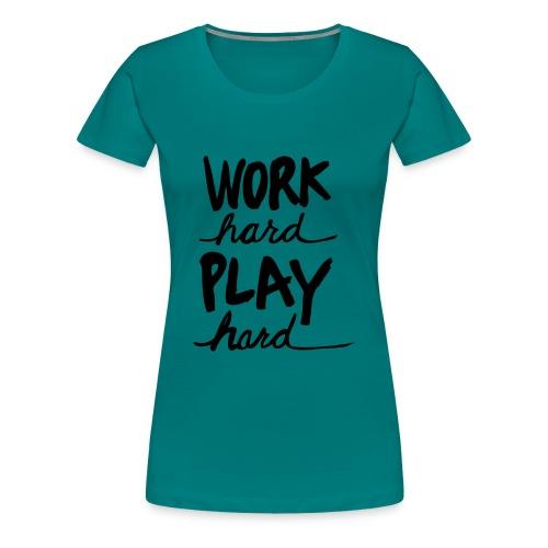 Work Hard Play Hard - Maglietta Premium da donna