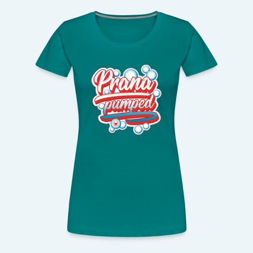 Prana pumped - Frauen Premium T-Shirt