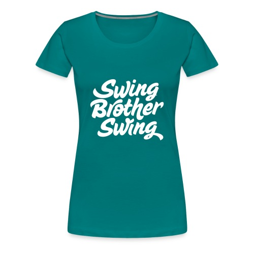 Swing Brother Swing - Vrouwen Premium T-shirt