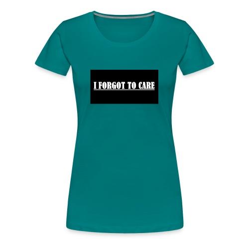 I FORGOT TO CARE - Women's Premium T-Shirt