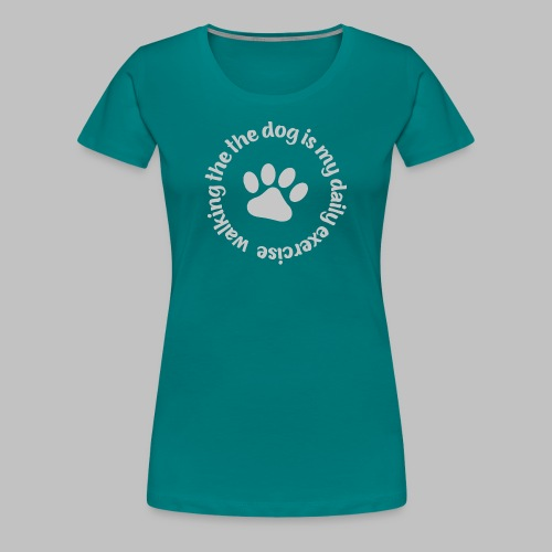 Walking the dog is my daily exercise - Frauen Premium T-Shirt