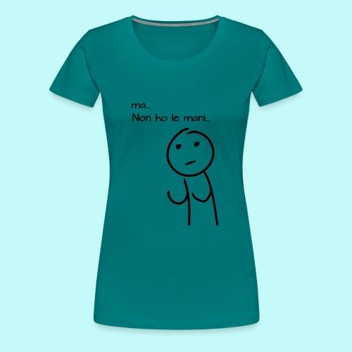 ma-non-ho-le-mani - Maglietta Premium da donna
