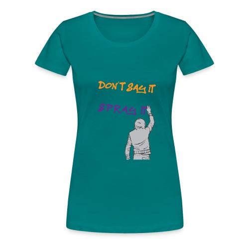 DON'T SAY IT SPRAY IT - Women's Premium T-Shirt