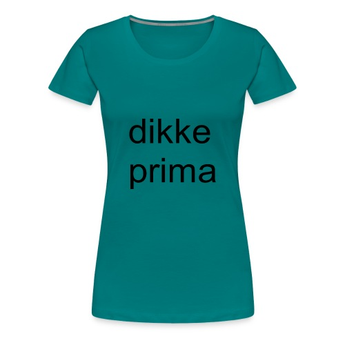 dikke prima - Vrouwen Premium T-shirt