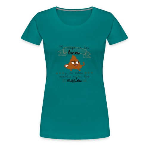 Me cago en los lunes - Camiseta premium mujer