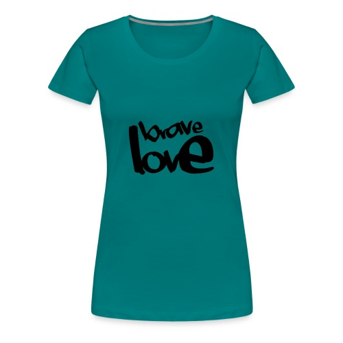 BRAVE LOVE // black - Frauen Premium T-Shirt