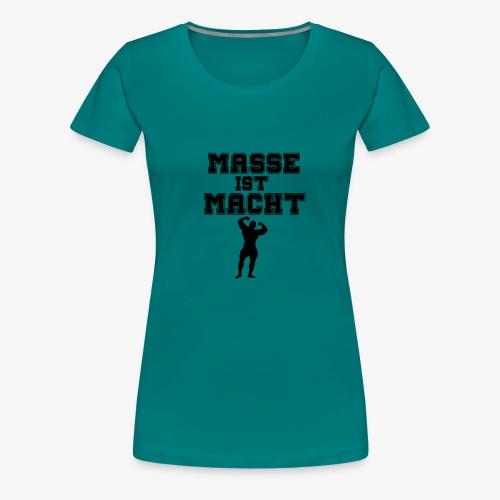 Masse ist Macht - Frauen Premium T-Shirt