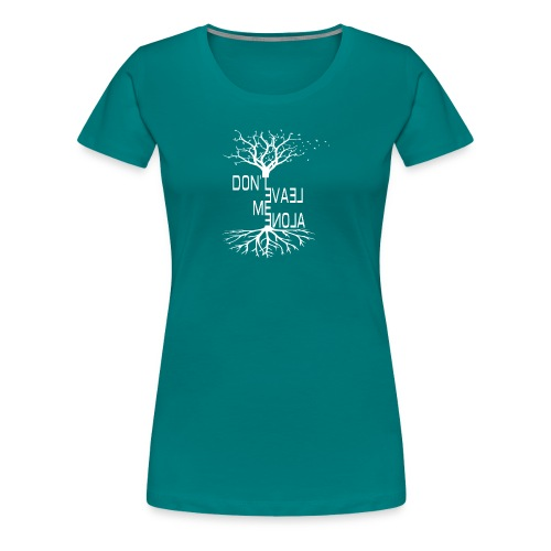 Dont leave me alone - Frauen Premium T-Shirt