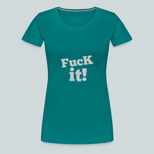FucK it! - Frauen Premium T-Shirt
