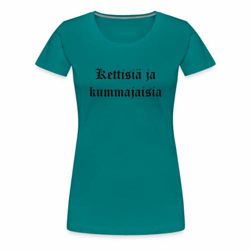 Kettisiä ja kummajaisia - Naisten premium t-paita