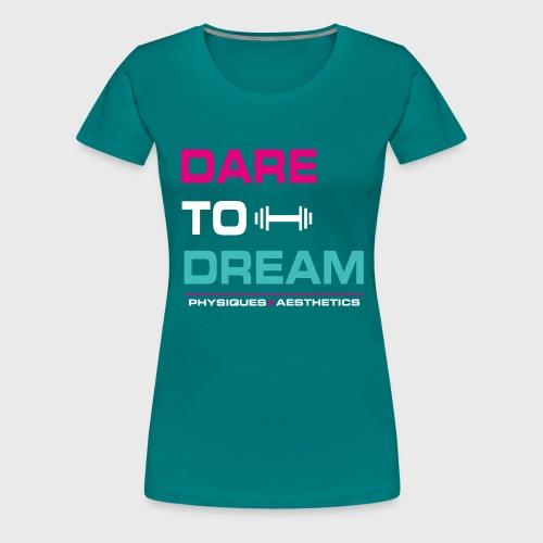 DARE TO DREAM - Camiseta premium mujer