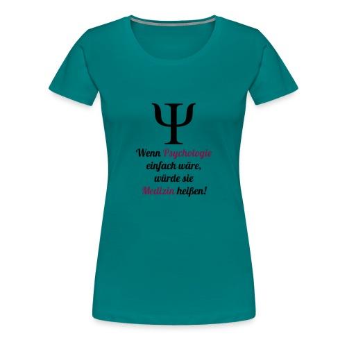 Wenn Psychologie einfach wäre, wäre es Medizin! - Frauen Premium T-Shirt