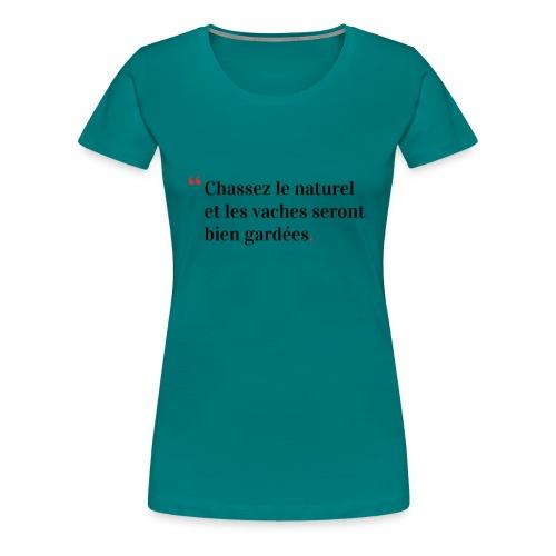 Chassez le naturel - T-shirt Premium Femme
