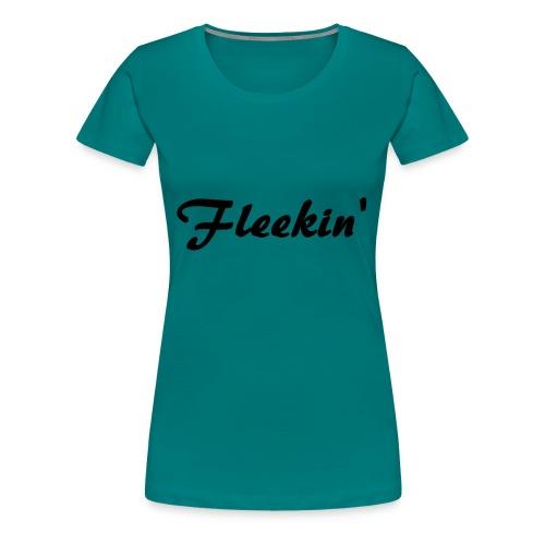 Fleekin' - Vrouwen Premium T-shirt