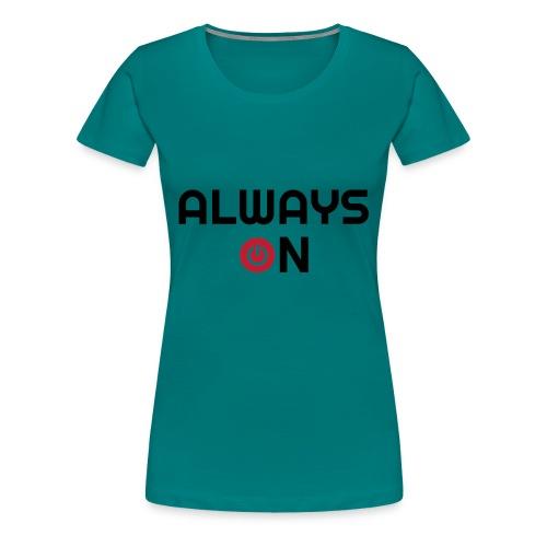 Always On - Vrouwen Premium T-shirt
