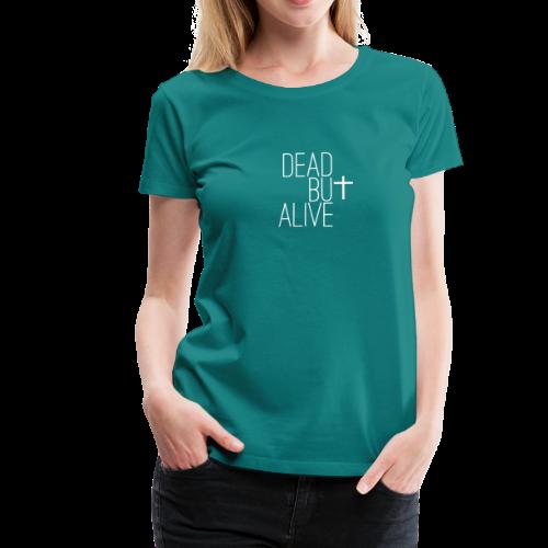 DEAD BUt ALIVE - Frauen Premium T-Shirt