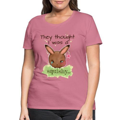 Not squishy - Women's Premium T-Shirt