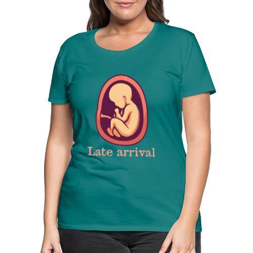 Schwanger - Late arrival - Frauen Premium T-Shirt