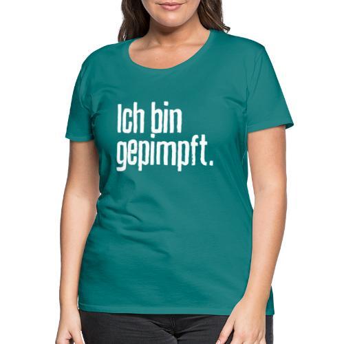 Ich bin gepimpft. | Impfung, geimpft - Frauen Premium T-Shirt
