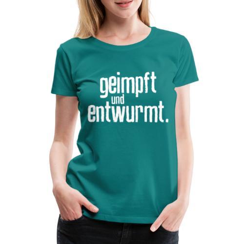 Geimpft und entwurmt - Frauen Premium T-Shirt