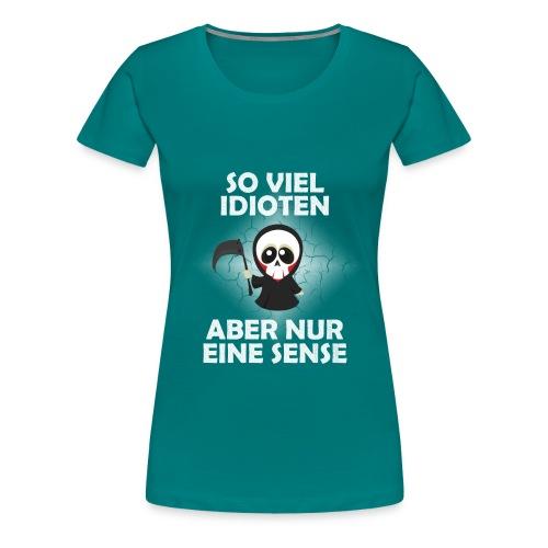 Sensenmann So Viele Idioten Aber Nur Eine Sense - Frauen Premium T-Shirt