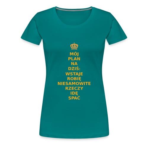 MÓJ PLAN NA DZIŚ: WSTAJE, ROBIĘ NIESAMOWITE RZECZY - Koszulka damska Premium