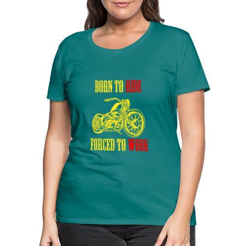 BORN TO RIDE - T-shirt Premium Femme